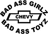 Bad ass Girls drive bad ass toys, Chevy, Vinyl cut decal