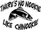 There's No Nookie Like Chinookie, With a Salmon. Vinyl cut decal