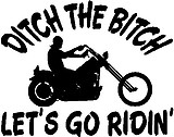 Ditch the Bitch lets go ridin' with a guy riding a bike, Vinyl cut decal
