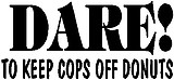 DARE to keep cops off donuts, vinyl decal sticker