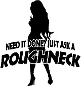 Rough neck, Need it done just ask a roughneck, Vinyl decal sticker