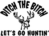 Ditch the bitch let's go hunting, With a deer, Vinyl cut decal