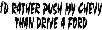 I'd rather push my Chevy Than drive a Ford, Vinyl cut decal