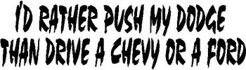 I'd rather push my Dodge, Than drive a Chevy or a Ford, Vinyl cut decal