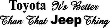 Toyota it's beter than that Jeep thing, Vinyl decal sticker
